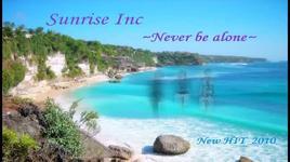 never be alone - sunrise inc