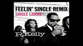 feelin' single remix - single ladies - r. kelly
