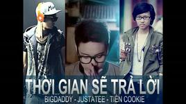thoi gian se tra loi (handmade clip) - tien cookie, justatee, bigdaddy