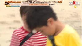 dad, where are you going? - tap 35 (vietsub) - v.a