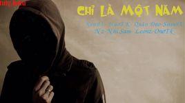 chi la mot nam (lyric) - silverx, nz, leonz, onetk, kenbz, haotk, quan dao, nhisam