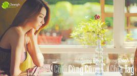 cuoi cung cung la chia tay (handmade clip) - ho quang hieu, luong khanh vy