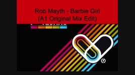 barbie girl (a1 original mix edit) - rob mayth