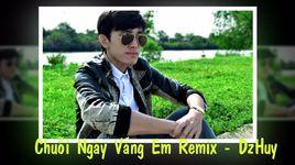 chuoi ngay vang em remix cover - dzhuy