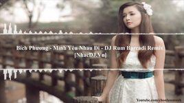 minh yeu nhau di remix - bich phuong, dj rum barcadi