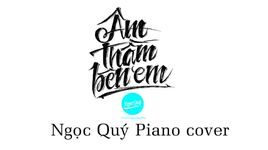am tham ben em (piano cover) - ngoc quy