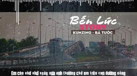 ben luc story (lyrics) - kunzing, duong ky phong