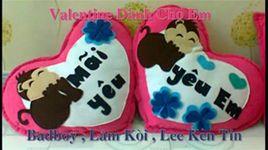 valentine danh cho em (handmade clip) - badboy, lam koi, lee ken tin
