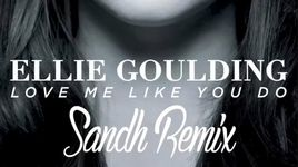 love me like you do (sandh remix) - ellie goulding