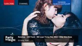 nonstop 2016 - 100 track noi loan trong man dem - dj