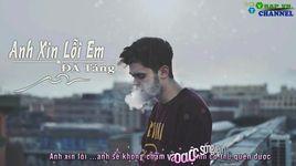 anh xin loi em (lyrics) - da tang
