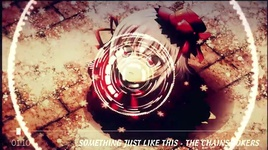 something just like this (handmade clip) - the chainsmokers, coldplay, nightcore