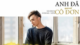anh da quen voi co don (lyrics video) - soobin hoang son