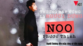 thuong may cung la nguoi dung (mv lyric) - noo phuoc thinh