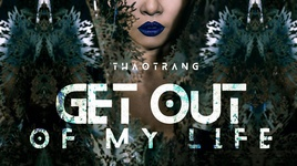 get out of my life - thao trang