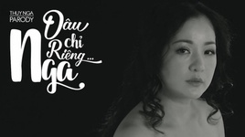 dau chi rieng em (thuy nga version parody) - thuy nga