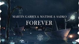 forever - martin garrix, matisse & sadko