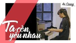 ta con yeu nhau (piano cover) - an coong