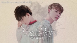 kem duyen (kynbb remix) (lyric video) - rum, nit