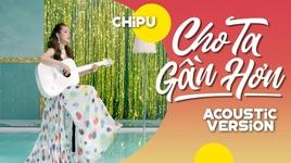 cho ta gan hon (i'm in love) (acoustic version) - chi pu