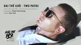 hai the gioi (two paths) (giac mo my - the american dream ost) - kyo york