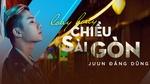 Loay Hoay Chiều Sài Gòn - Juun Đăng Dũng