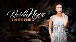 hanh phuc noi nao - khanh ngoc
