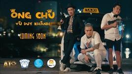 ong chu (phim ca nhac) (trailer) - vu duy khanh