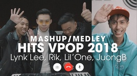 mashup hits vpop 2018 - lynk lee, rik, lil' one, juongb
