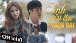 Tình Yêu Thời Hiện Đại (Phim Ca Nhạc) - Vĩnh Thuyên Kim