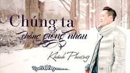 chung ta chang giong nhau (lyric video) - khanh phuong