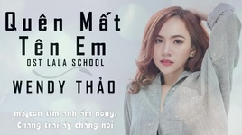quen mat ten em (la la school ost) (lyric video) - wendy thao