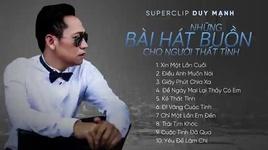 nhung bai hat buon cho nguoi that tinh hay nhat 2017 (handmade clip) - duy manh