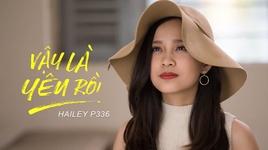 vay la yeu roi (ha cuoi tinh dau ost) - hailey (p336)
