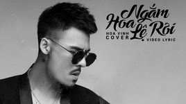 ngam hoa le roi cover (lyric video) - hoa vinh