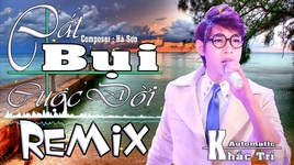 cat bui cuoc doi remix (lyric video) - automatic khac tri