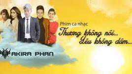 thuong khong noi yeu khong dam (phim ca nhac) - akira phan