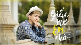 giac mo em cho (lyric video) - chi dan