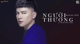 nguoi thuong (lyric video) - hoang ton