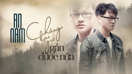 chang bao gio gan duoc nua (lyric video) - an nam