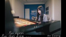 sai nguoi sai thoi diem (piano cover) - an coong