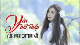 yeu bat chap - yuna phan quynh ngan