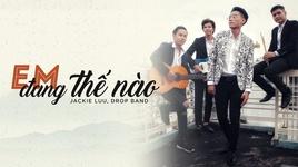 em dang the nao - jackie luu, drop band