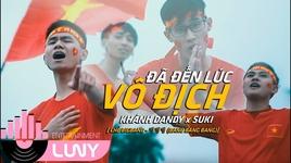 da den luc vo dich (co vu tuyen viet nam aff suzuki cup 2018) - khanh dandy, suki dinh khu