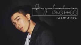 dung cho anh nua (ballad version) - tang phuc