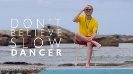 don't believe - slow dancer