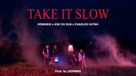 take it slow - charles huynh, ronniboi, kim chi sun