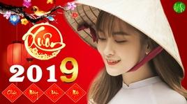 lien khuc nhac tet nghe la ket 2019 - nhac xuan soi dong 2019 - v.a