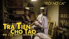 tra tien cho tao (doi no ca) - rik, lil' one, juongb