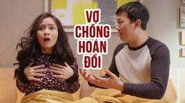 vo chong hoan doi (phim ngan - hai tinh cam tet 2019) - v.a